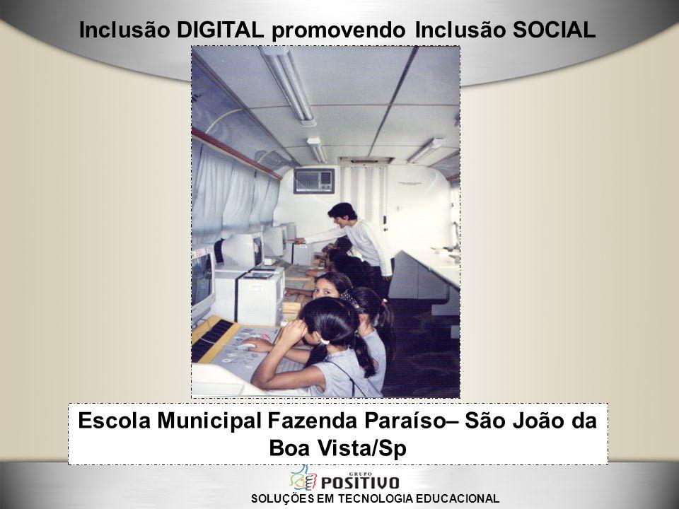 SOLUÇÕES EM TECNOLOGIA EDUCACIONAL Inclusão DIGITAL promovendo Inclusão SOCIAL Escola Municipal José Inácio Diniz – São João da Boa Vista/Sp