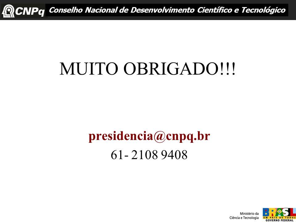 MUITO OBRIGADO!!! presidencia@cnpq.br 61- 2108 9408 Conselho Nacional de Desenvolvimento Científico e Tecnológico