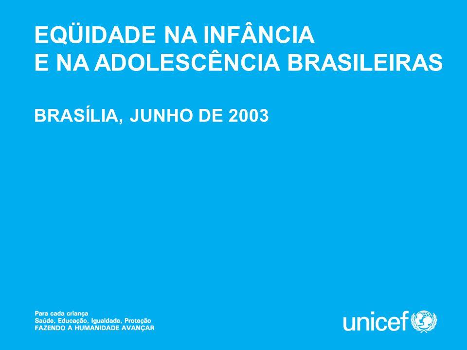 EQÜIDADE NA INFÂNCIA E NA ADOLESCÊNCIA BRASILEIRAS BRASÍLIA, JUNHO DE 2003