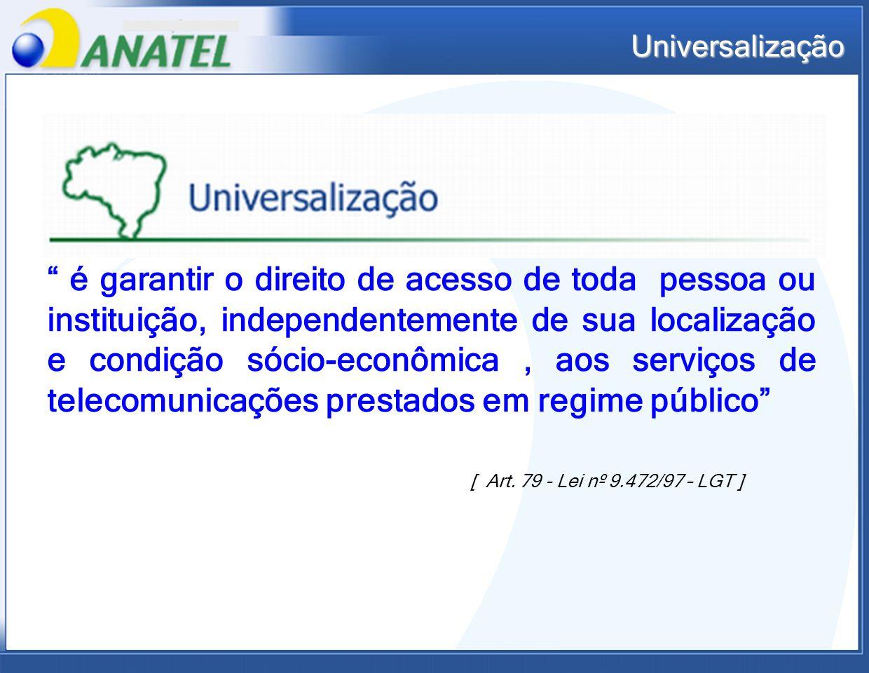 Universalização é garantir o direito de acesso de toda pessoa ou instituição, independentemente de sua localização e condição sócio-econômica, aos ser