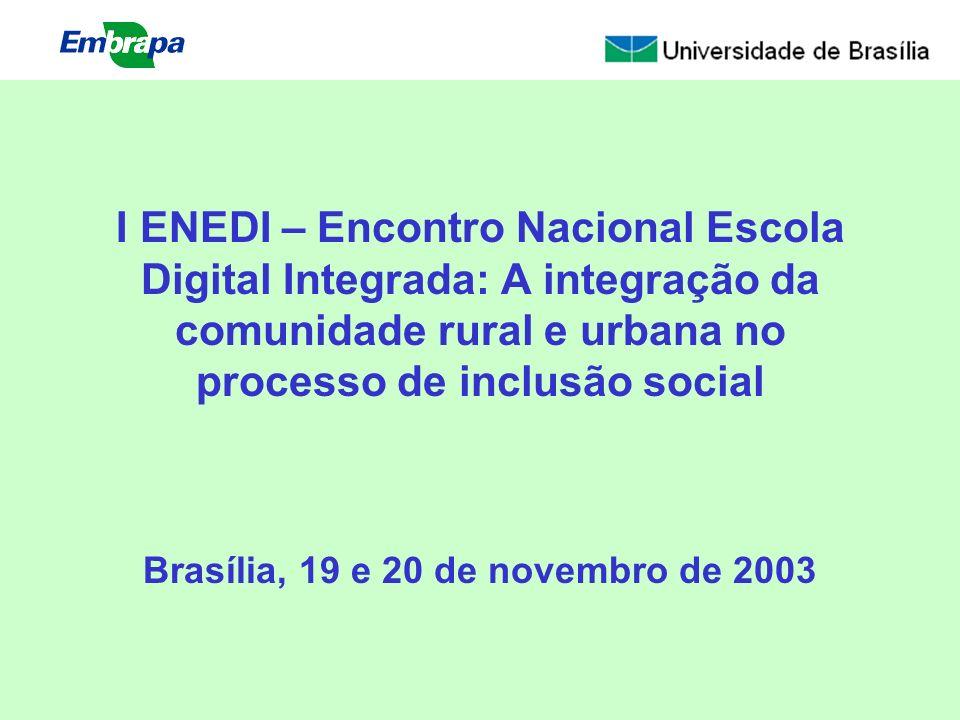 I ENEDI – Encontro Nacional Escola Digital Integrada: A integração da comunidade rural e urbana no processo de inclusão social Brasília, 19 e 20 de no