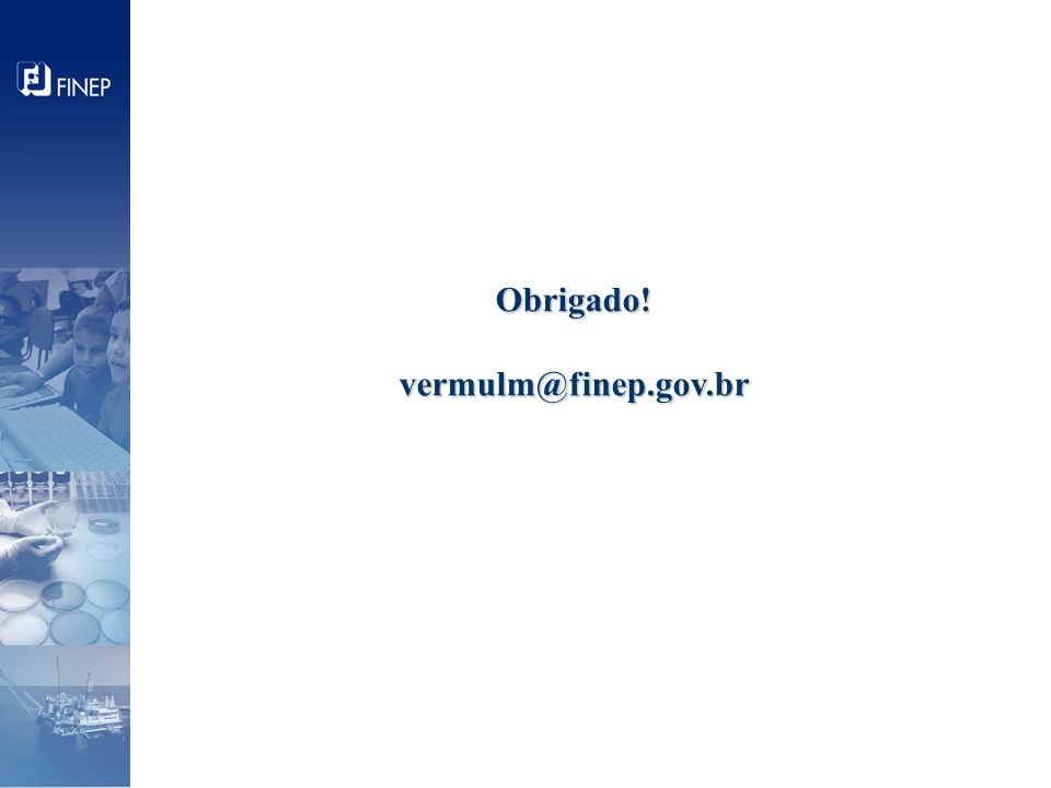 Obrigado!vermulm@finep.gov.br