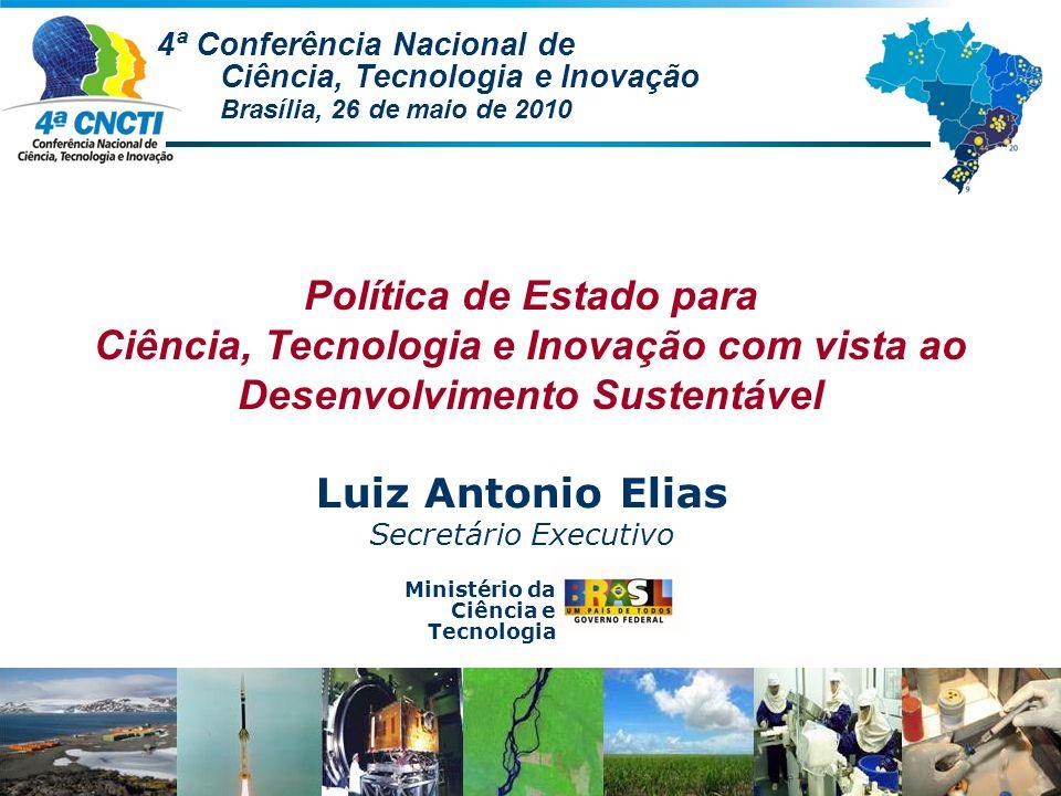 Ministério da Ciência e Tecnologia Política de Estado para Ciência, Tecnologia e Inovação com vista ao Desenvolvimento Sustentável Luiz Antonio Elias