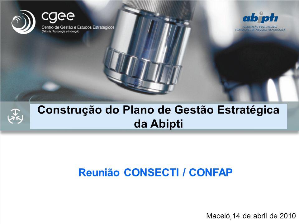 Plano de Gestão Estratégica da ABIPTI Construção do Plano de Gestão Estratégica da Abipti Maceió,14 de abril de 2010 Reunião CONSECTI / CONFAP