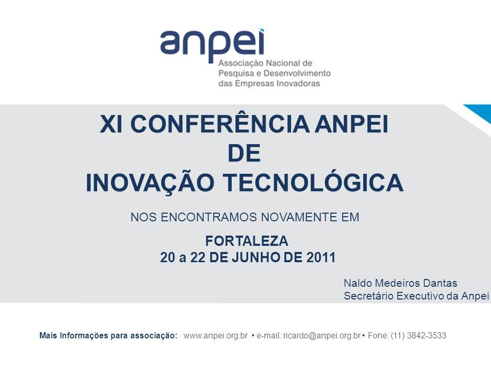 XI CONFERÊNCIA ANPEI DE INOVAÇÃO TECNOLÓGICA Mais Informações para associação: www.anpei.org.br e-mail: ricardo@anpei.org.br Fone: (11) 3842-3533 Nald