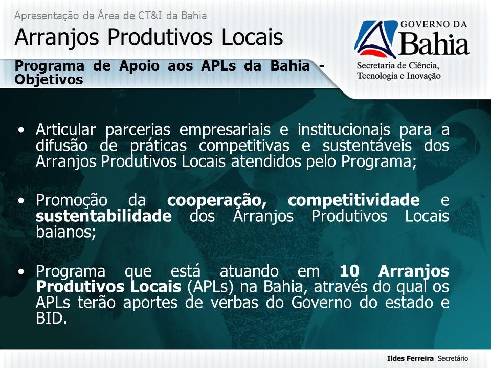 Apresentação da Área de CT&I da Bahia Arranjos Produtivos Locais Articular parcerias empresariais e institucionais para a difusão de práticas competit