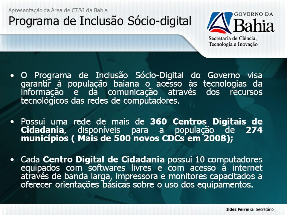 Apresentação da Área de CT&I da Bahia Programa de Inclusão Sócio-digital O Programa de Inclusão Sócio-Digital do Governo visa garantir à população bai