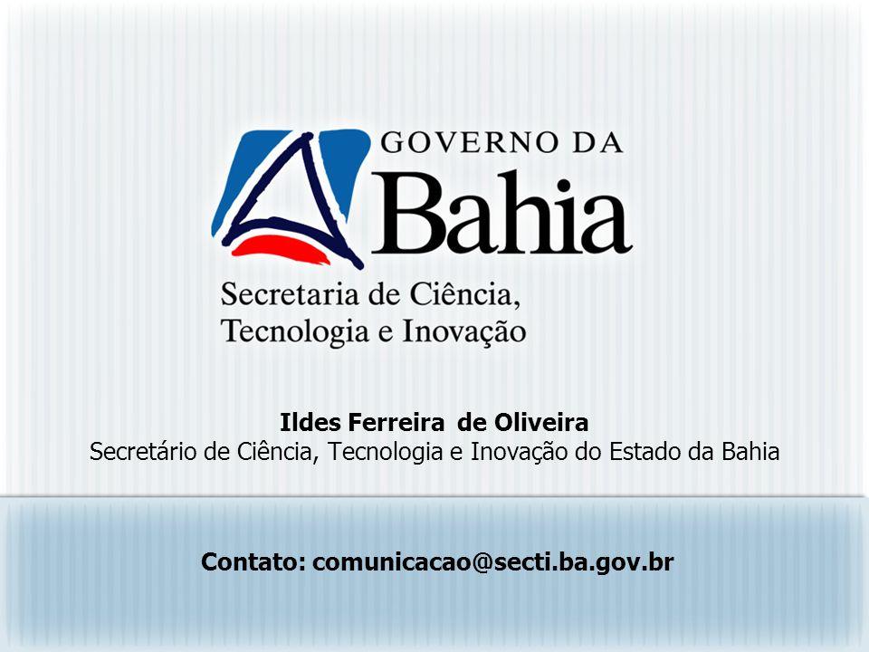 Ildes Ferreira de Oliveira Secretário de Ciência, Tecnologia e Inovação do Estado da Bahia Contato: comunicacao@secti.ba.gov.br
