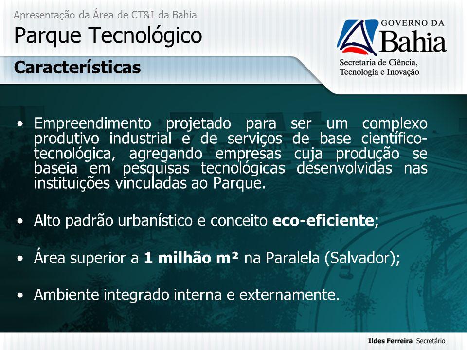 Apresentação da Área de CT&I da Bahia Parque Tecnológico Empreendimento projetado para ser um complexo produtivo industrial e de serviços de base cien