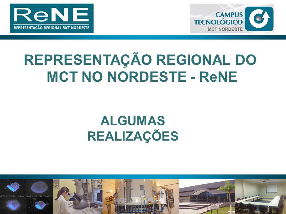 13 REPRESENTAÇÃO REGIONAL DO MCT NO NORDESTE - ReNE ALGUMAS REALIZAÇÕES