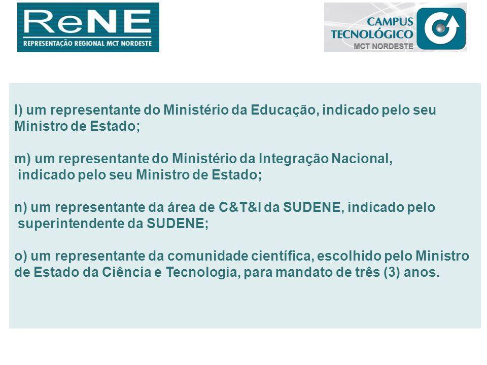 l) um representante do Ministério da Educação, indicado pelo seu Ministro de Estado; m) um representante do Ministério da Integração Nacional, indicad