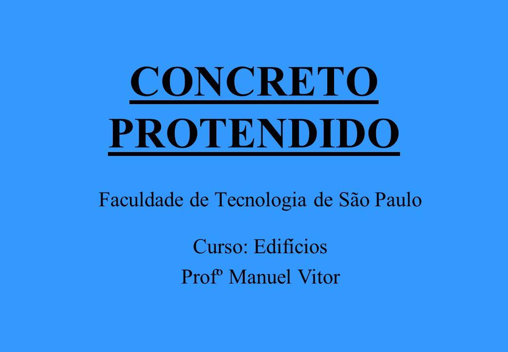 CONCRETO PROTENDIDO Faculdade de Tecnologia de São Paulo Curso: Edifícios Profº Manuel Vitor