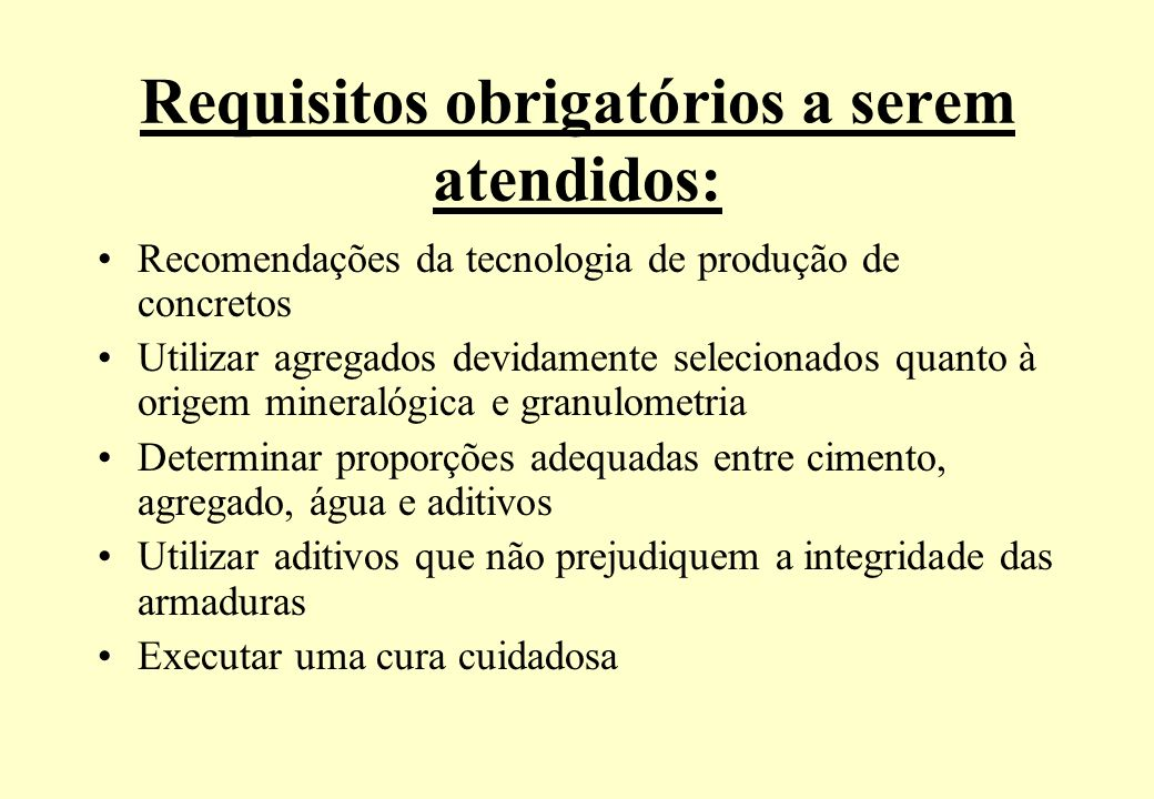 Requisitos obrigatórios a serem atendidos: Recomendações da tecnologia de produção de concretos Utilizar agregados devidamente selecionados quanto à o