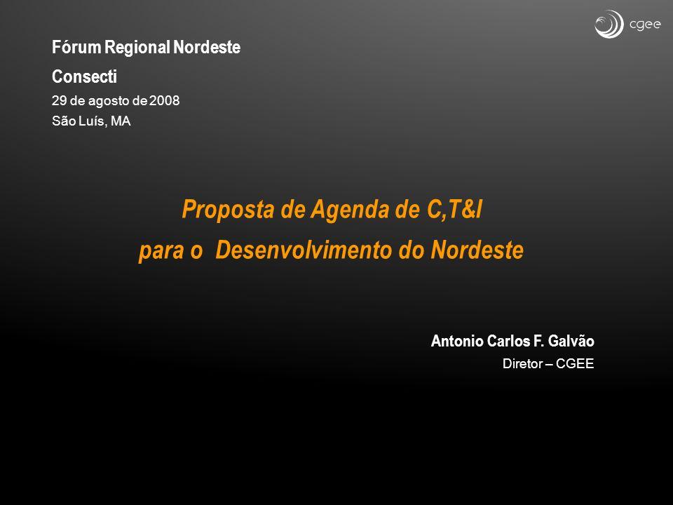 Fórum Regional Nordeste Consecti 29 de agosto de 2008 São Luís, MA Proposta de Agenda de C,T&I para o Desenvolvimento do Nordeste Antonio Carlos F. Ga