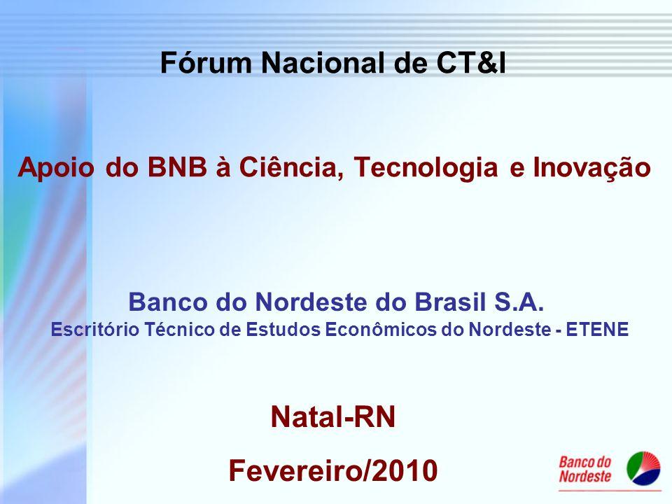 Apoio do BNB à Ciência, Tecnologia e Inovação Banco do Nordeste do Brasil S.A. Escritório Técnico de Estudos Econômicos do Nordeste - ETENE Natal-RN F
