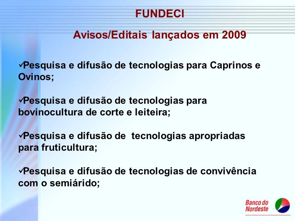 FUNDECI Avisos/Editais lançados em 2009 Pesquisa e difusão de tecnologias para Caprinos e Ovinos; Pesquisa e difusão de tecnologias para bovinocultura