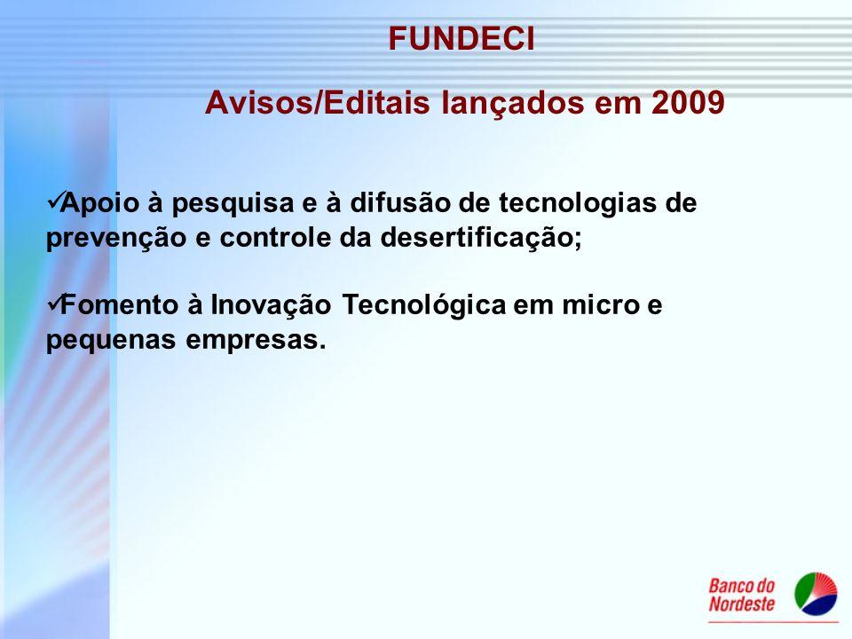 FUNDECI Avisos/Editais lançados em 2009 Apoio à pesquisa e à difusão de tecnologias de prevenção e controle da desertificação; Fomento à Inovação Tecn