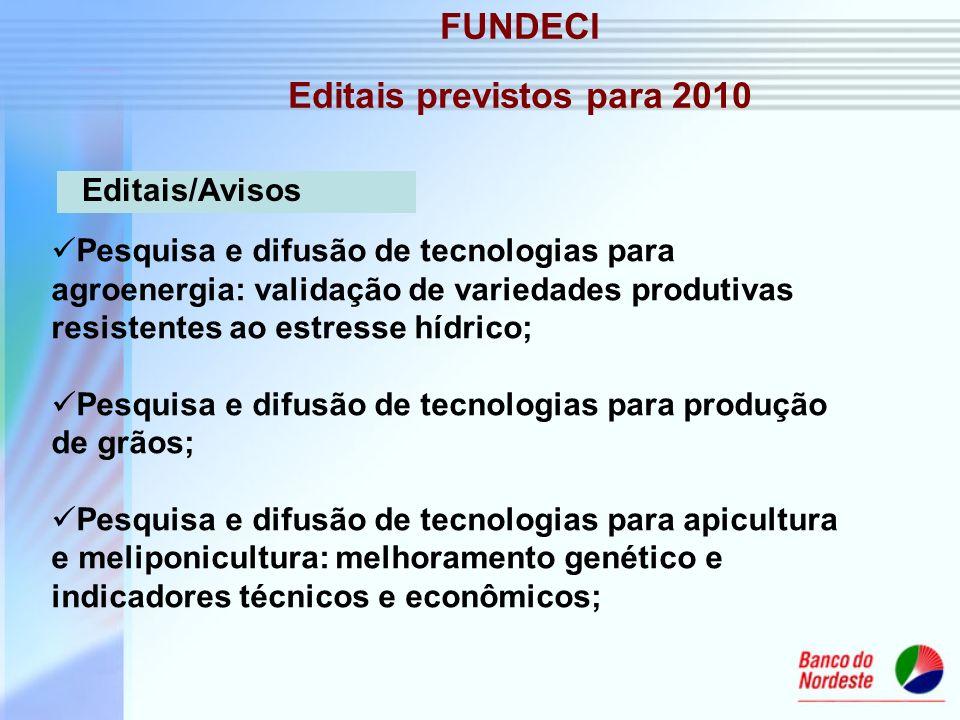 FUNDECI Editais previstos para 2010 Pesquisa e difusão de tecnologias para agroenergia: validação de variedades produtivas resistentes ao estresse híd