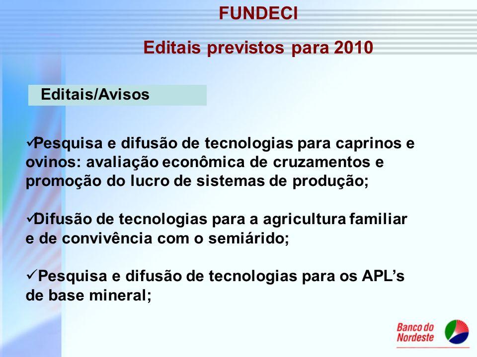 FUNDECI Editais previstos para 2010 Pesquisa e difusão de tecnologias para caprinos e ovinos: avaliação econômica de cruzamentos e promoção do lucro d