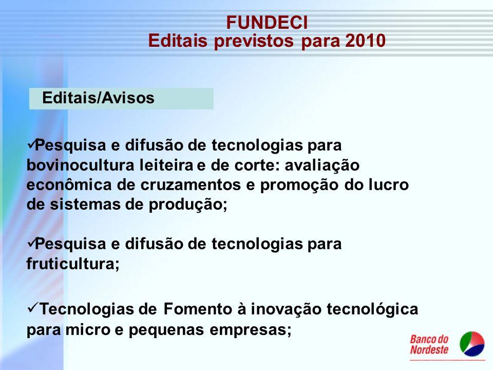 FUNDECI Editais previstos para 2010 Pesquisa e difusão de tecnologias para bovinocultura leiteira e de corte: avaliação econômica de cruzamentos e pro