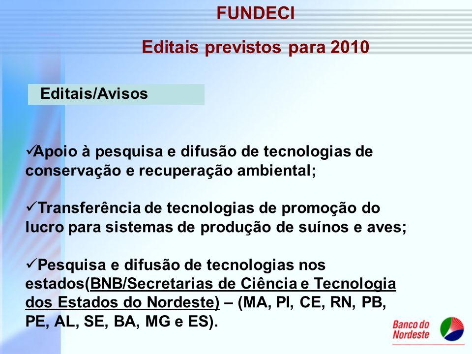FUNDECI Editais previstos para 2010 Apoio à pesquisa e difusão de tecnologias de conservação e recuperação ambiental; Transferência de tecnologias de
