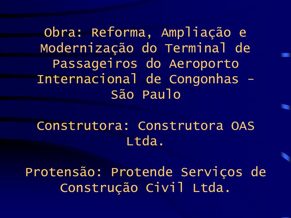 Obra: Reforma, Ampliação e Modernização do Terminal de Passageiros do Aeroporto Internacional de Congonhas - São Paulo Construtora: Construtora OAS Lt