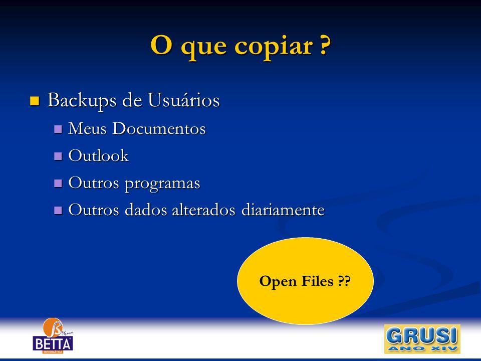 O que copiar ? Backups de Usuários Backups de Usuários Meus Documentos Meus Documentos Outlook Outlook Outros programas Outros programas Outros dados