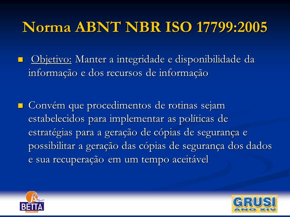 Norma ABNT NBR ISO 17799:2005 Objetivo: Manter a integridade e disponibilidade da informação e dos recursos de informação Objetivo: Manter a integrida