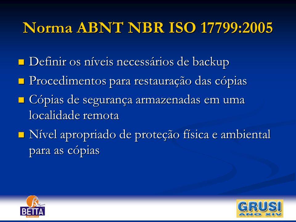 Norma ABNT NBR ISO 17799:2005 Definir os níveis necessários de backup Definir os níveis necessários de backup Procedimentos para restauração das cópia