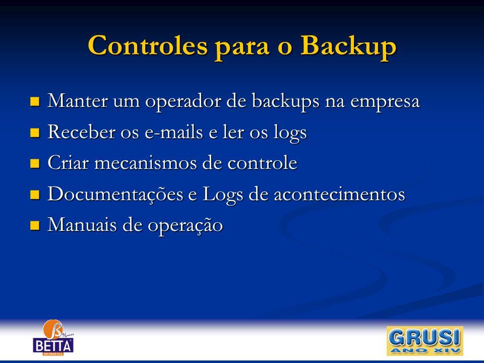 Controles para o Backup Manter um operador de backups na empresa Manter um operador de backups na empresa Receber os e-mails e ler os logs Receber os