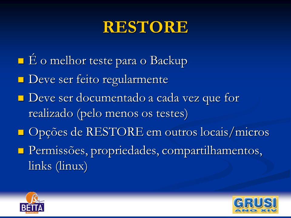 RESTORE É o melhor teste para o Backup É o melhor teste para o Backup Deve ser feito regularmente Deve ser feito regularmente Deve ser documentado a c