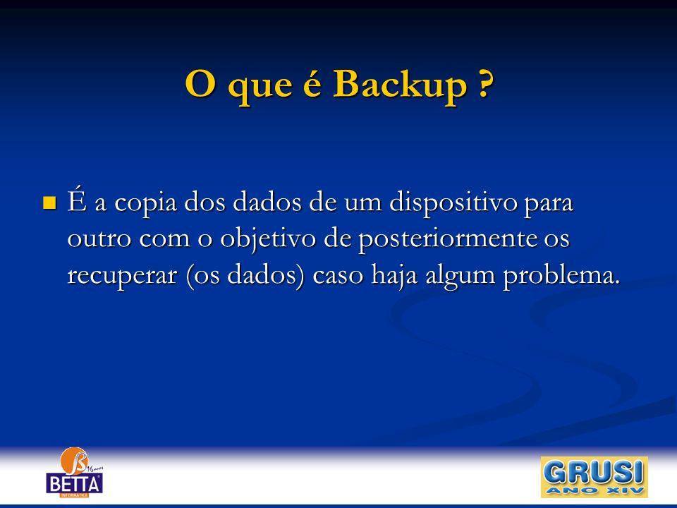 O que é Backup ? É a copia dos dados de um dispositivo para outro com o objetivo de posteriormente os recuperar (os dados) caso haja algum problema. É