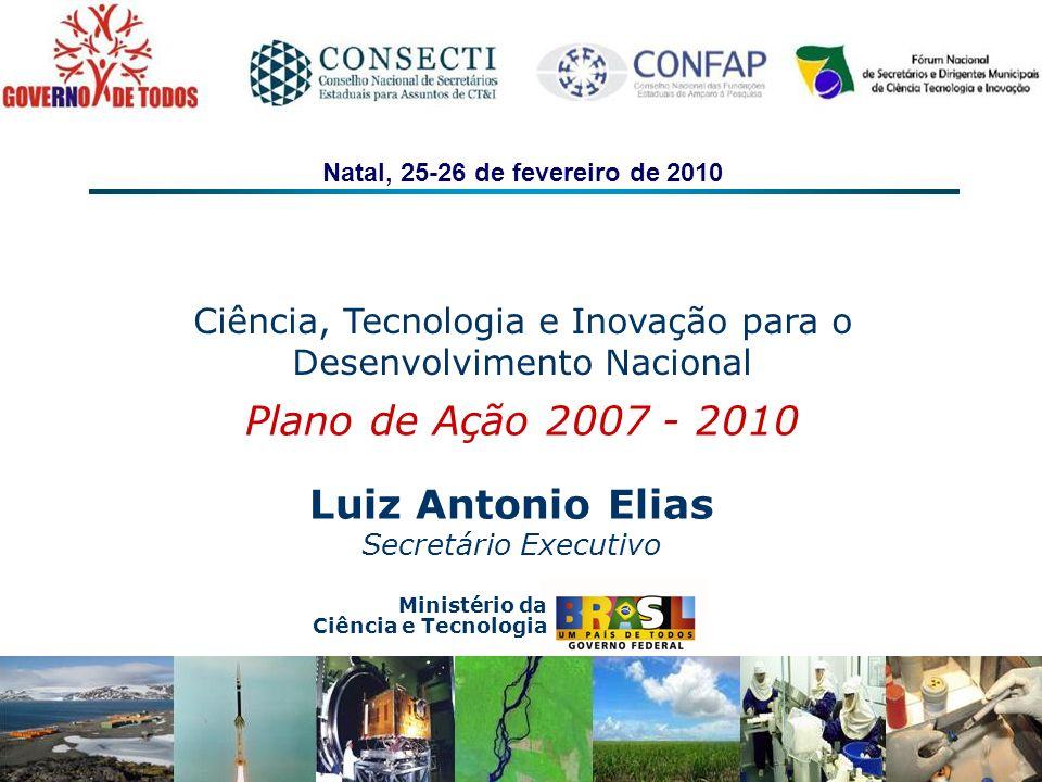Cronograma Reuniões com acadêmicos, empresários, comissão organizadora, presidentes das sociedades científicas, CCT, CONSECTI e CONFAP – a partir de 09/2009 Lançamento oficial da 4ª CNCTI – 04/11/2009 Seminários temáticos em março-abril de 2010 Reuniões Estaduais e Regionais até 16 de abril de 2010 Reunião Nacional em Brasília de 26 a 28/05/2010 Plano de Ação 2007-2010 Ciência, Tecnologia e Inovação para o Desenvolvimento Nacional