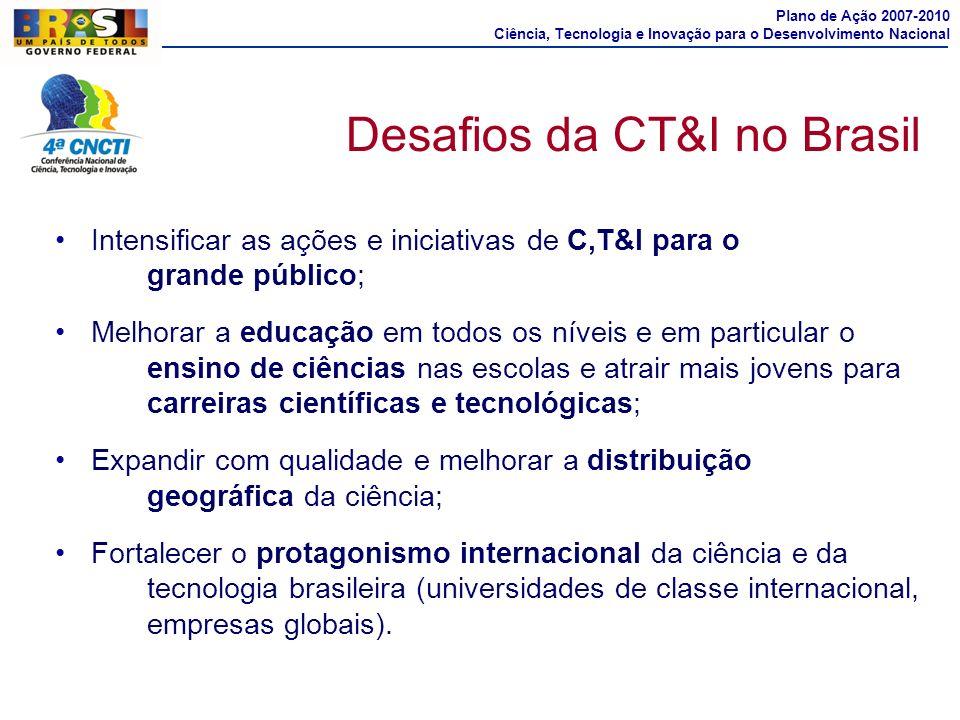 Intensificar as ações e iniciativas de C,T&I para o grande público; Melhorar a educação em todos os níveis e em particular o ensino de ciências nas es