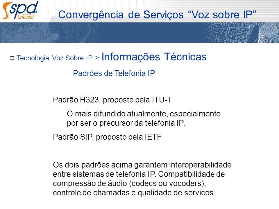 Tecnologia Voz Sobre IP > Informações Técnicas Convergência de Serviços Voz sobre IP Padrões de Telefonia IP Padrão H323, proposto pela ITU-T O mais d