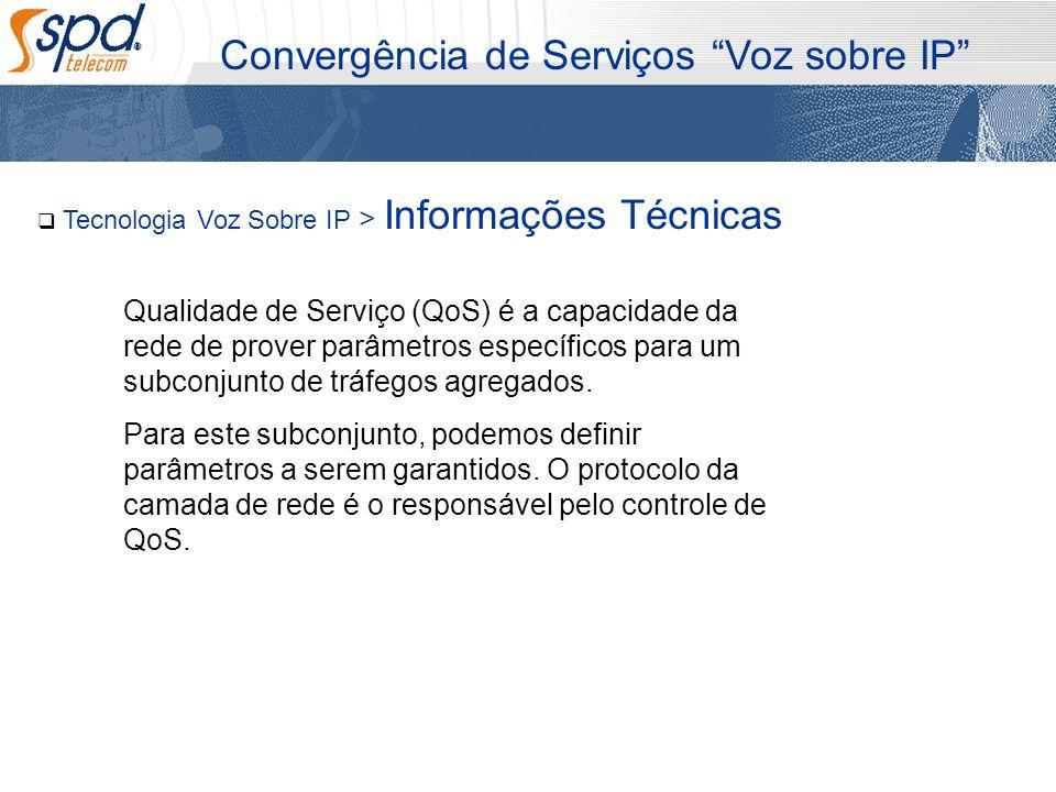 Tecnologia Voz Sobre IP > Informações Técnicas Convergência de Serviços Voz sobre IP Qualidade de Serviço (QoS) é a capacidade da rede de prover parâm
