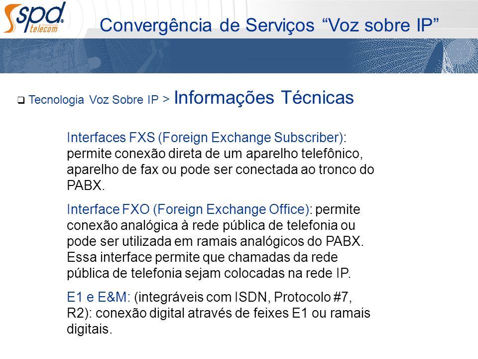 Tecnologia Voz Sobre IP > Informações Técnicas Convergência de Serviços Voz sobre IP Interfaces FXS (Foreign Exchange Subscriber): permite conexão dir
