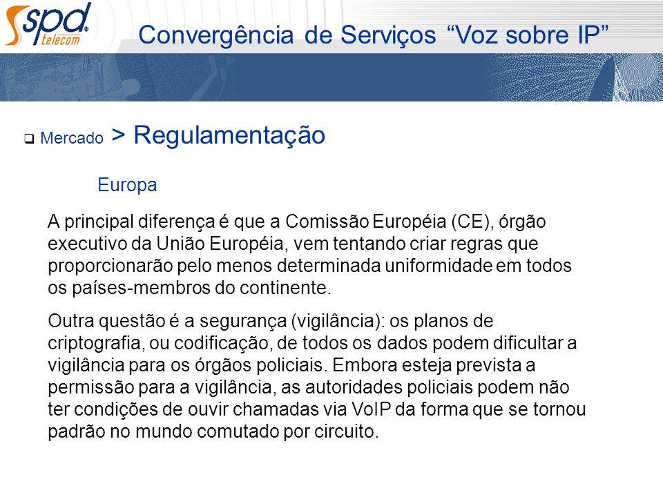 Mercado > Regulamentação Convergência de Serviços Voz sobre IP A principal diferença é que a Comissão Européia (CE), órgão executivo da União Européia