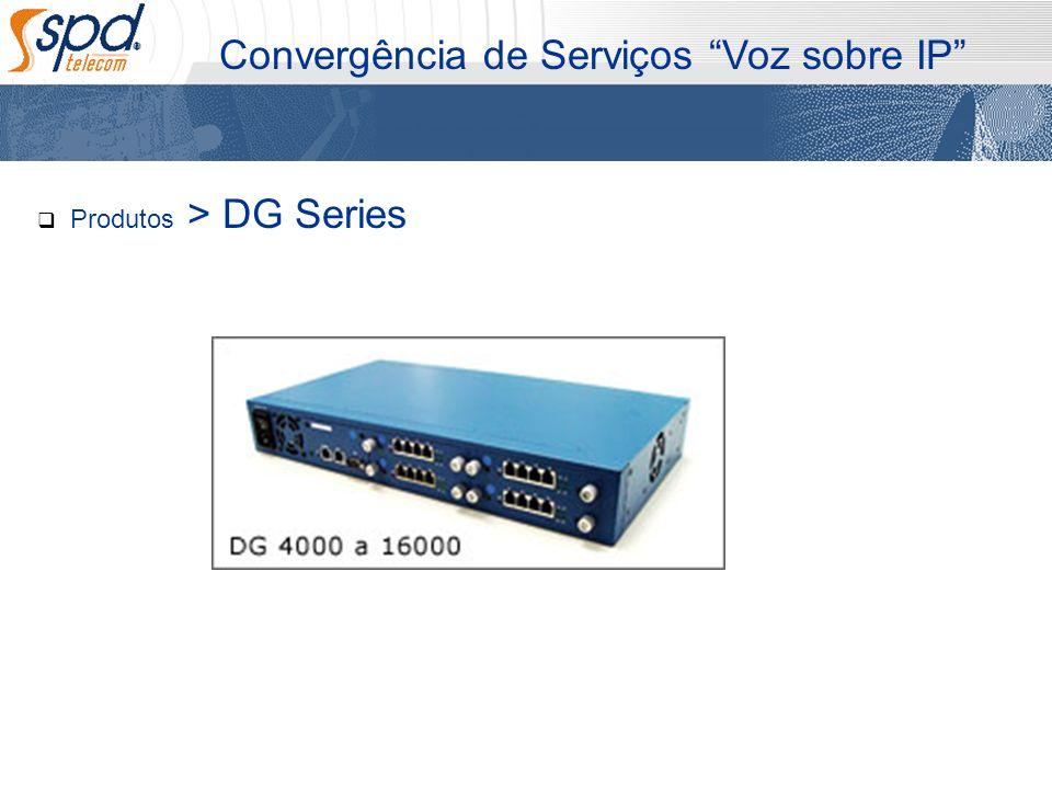 Convergência de Serviços Voz sobre IP Produtos > DG Series