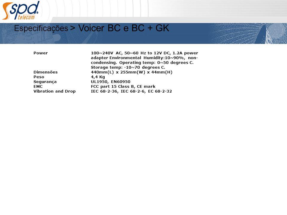 Especificações > Voicer BC e BC + GK Power 100~240V AC, 50~60 Hz to 12V DC, 1.2A power adapter Environmental Humidity:10~90%, non- condensing. Operati