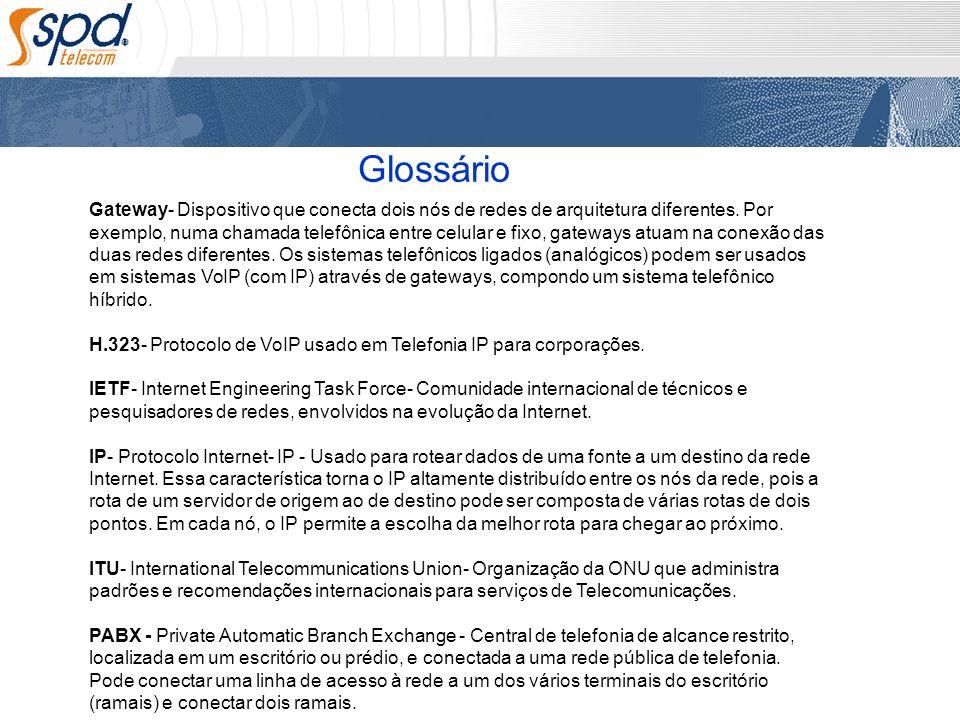Glossário Gateway- Dispositivo que conecta dois nós de redes de arquitetura diferentes. Por exemplo, numa chamada telefônica entre celular e fixo, gat