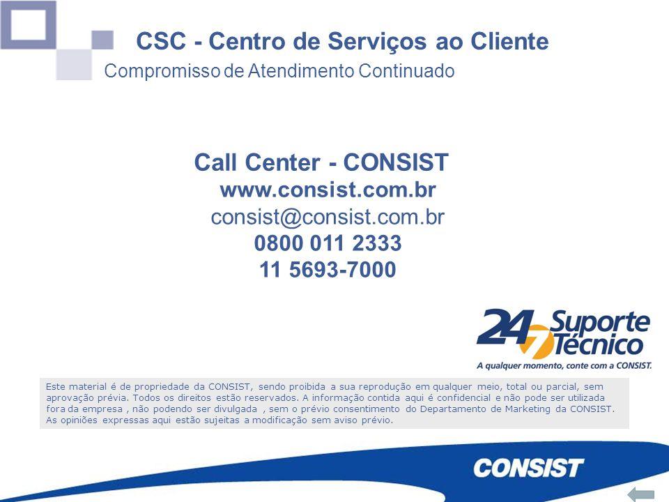 www.consist.com.br consist@consist.com.br 0800 011 2333 11 5693-7000 0800 011 23 33 Call Center - CONSIST Este material é de propriedade da CONSIST, s