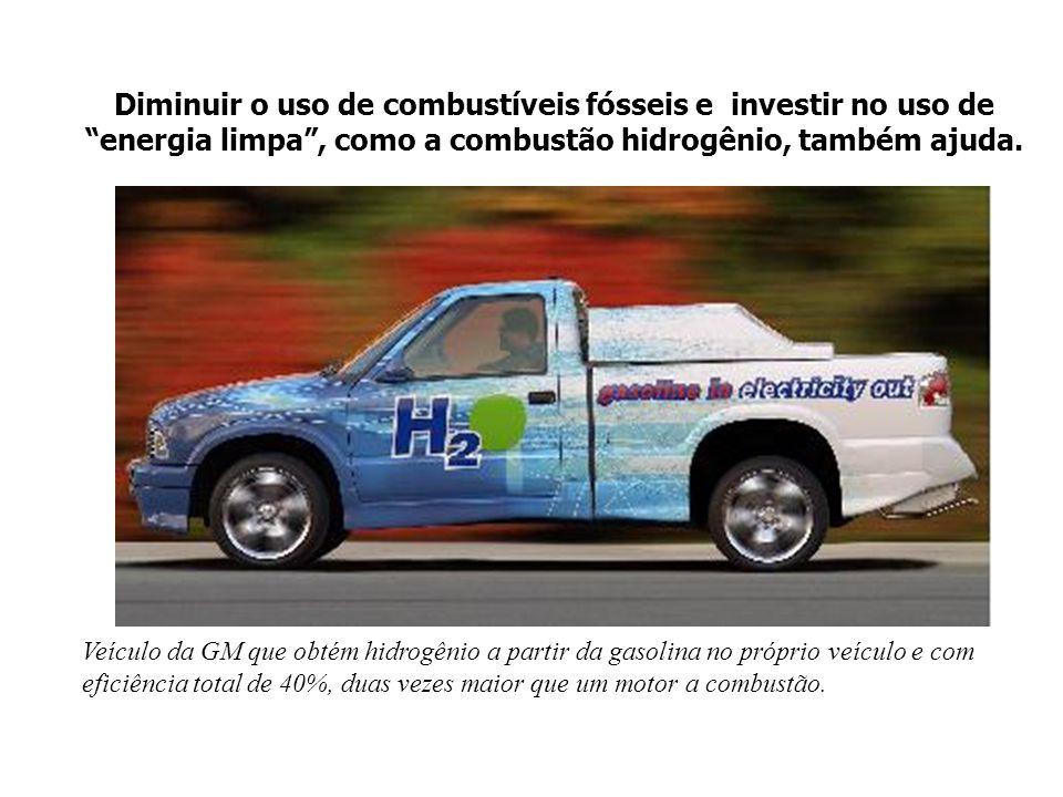 Diminuir o uso de combustíveis fósseis e investir no uso de energia limpa, como a combustão hidrogênio, também ajuda. Veículo da GM que obtém hidrogên