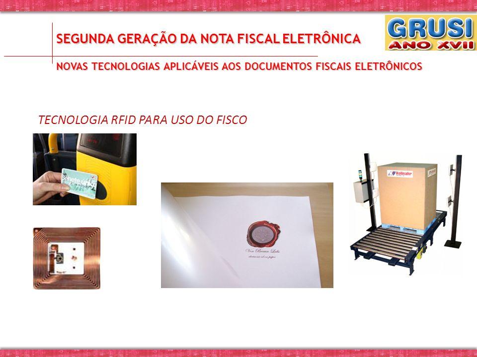 SEGUNDA GERAÇÃO DA NOTA FISCAL ELETRÔNICA TECNOLOGIA RFID PARA USO DO FISCO NOVAS TECNOLOGIAS APLICÁVEIS AOS DOCUMENTOS FISCAIS ELETRÔNICOS