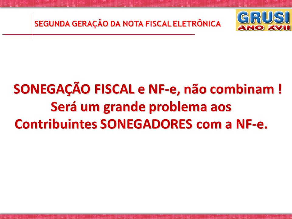 SONEGAÇÃO FISCAL e NF-e, não combinam ! SONEGAÇÃO FISCAL e NF-e, não combinam ! Será um grande problema aos Contribuintes SONEGADORES com a NF-e. SEGU