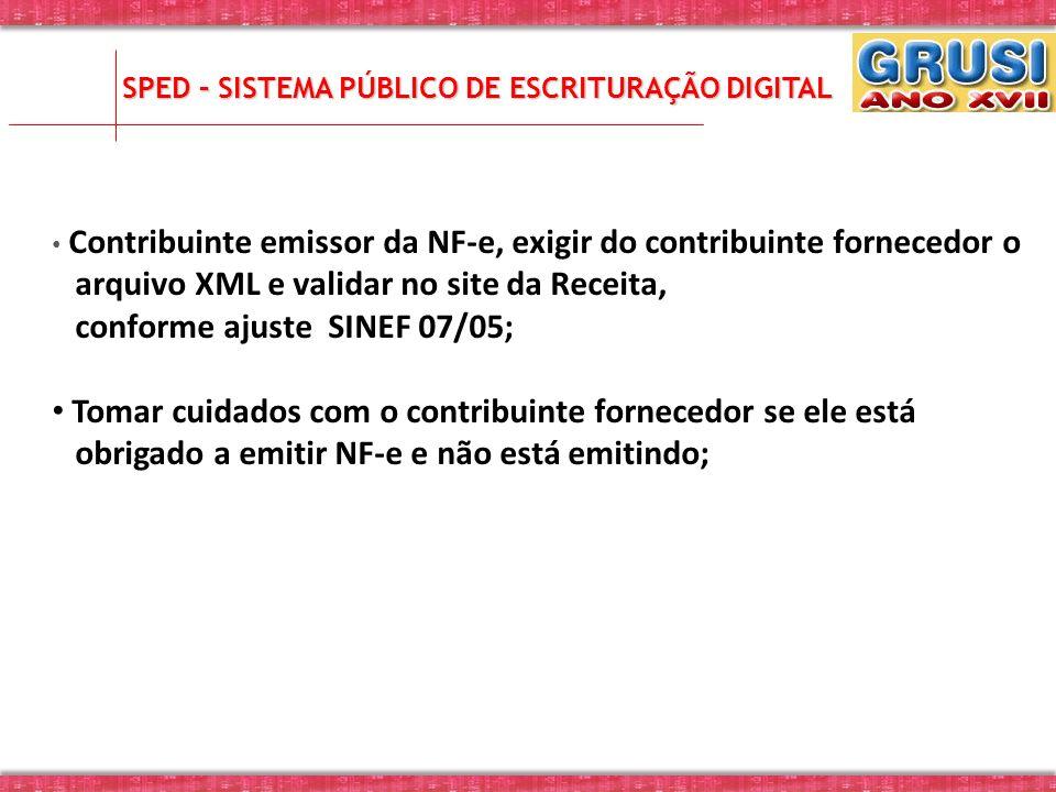 Contribuinte emissor da NF-e, exigir do contribuinte fornecedor o arquivo XML e validar no site da Receita, conforme ajuste SINEF 07/05; Tomar cuidado