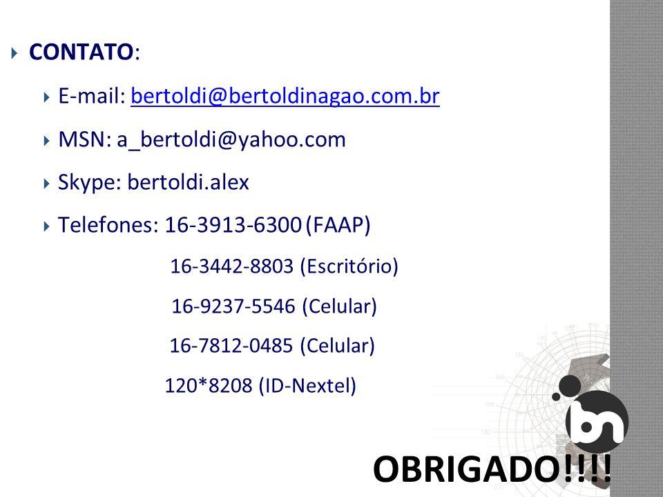 OBRIGADO!!!! CONTATO: E-mail: bertoldi@bertoldinagao.com.brbertoldi@bertoldinagao.com.br MSN: a_bertoldi@yahoo.com Skype: bertoldi.alex Telefones: 16-