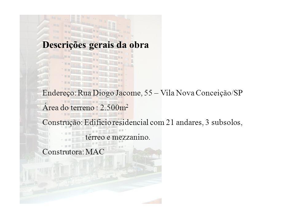 Descrições gerais da obra Endereço: Rua Diogo Jacome, 55 – Vila Nova Conceição/SP Área do terreno : 2.500m 2 Construção: Edificio residencial com 21 a