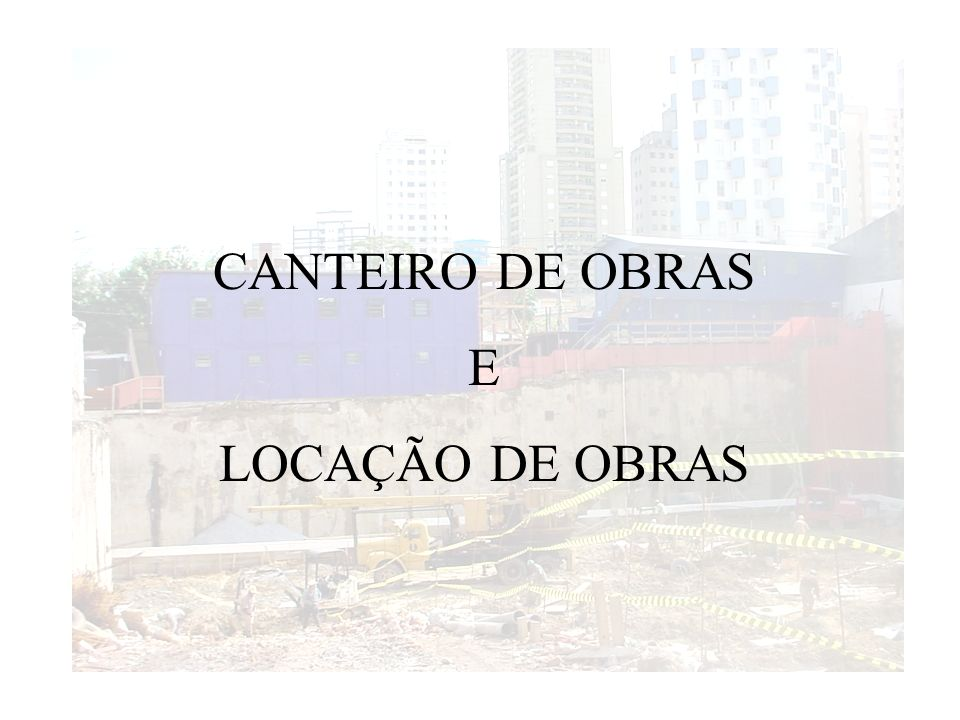 CANTEIRO DE OBRAS E LOCAÇÃO DE OBRAS