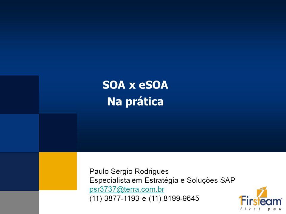 SOA x eSOA Na prática Paulo Sergio Rodrigues Especialista em Estratégia e Soluções SAP psr3737@terra.com.br (11) 3877-1193 e (11) 8199-9645 psr3737@te